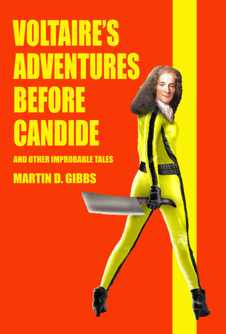 Voltaires Adventures Before Candide: And Other Improbable Tales Martin D. Gibbs