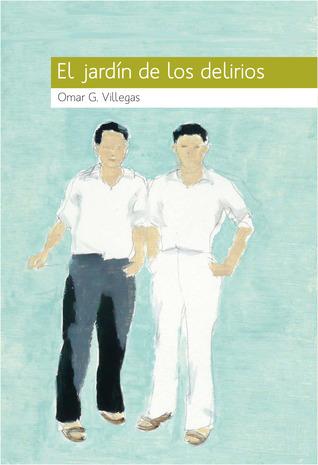 El Jardín de los Delirios  by  Omar G. Villegas