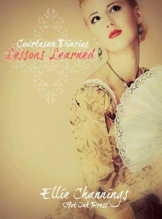 The Courtesans Diary - Lessons Learned  by  Ellie Channings