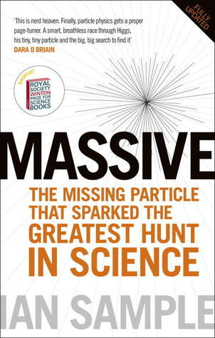 Massive: The Higgs Boson and the Greatest Hunt in Science: Updated Edition  by  Ian Sample