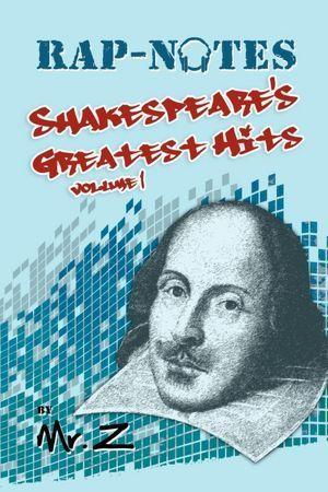RAP-NOTES: Shakespeare's Greatest Hits Volume 1 Mr. Z