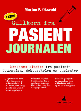 Flere gullkorn fra pasientjournalen: Morsomme sitater fra pasientjournalen, doktorskolen og pasienter  by  Morten P. Oksvold