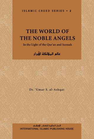The World of the Noble Angels: In the Light of the Quran and Sunnah (Islamic Creed Series, #2)  by  عمر سليمان عبد الله الأشقر