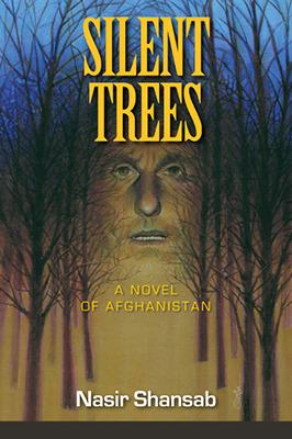 Silent Trees: A Novel of Afghanistan  by  Nasir Shansab
