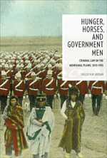 Hunger, Horses, and Government Men : Criminal Law on the Aboriginal Plains, 1870-1905  by  Shelley A.M. Gavigan