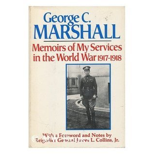 Memoirs of My Services in the World War, 1917-1918  by  George C. Marshall
