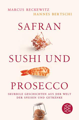 Safran, Sushi und Prosecco Marcus Reckewitz