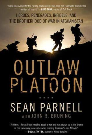 Outlaw Platoon: Heroes, Renegades, Infidels, and the Brotherhood of War in Afghanistan Sean Parnell