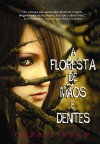 A Floresta de Mãos e Dentes (The Forest of Hands and Teeth, #1) Carrie Ryan