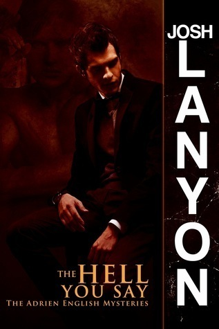 The Hell You Say (The Adrien English Mysteries, #3) Josh Lanyon