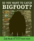 So You Want to Catch Bigfoot? Mark Fearing