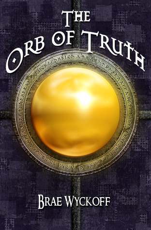 The Orb of Truth (The Horn King, #1) Brae Wyckoff