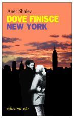 Dove finisce New York  by  Aner Shalev