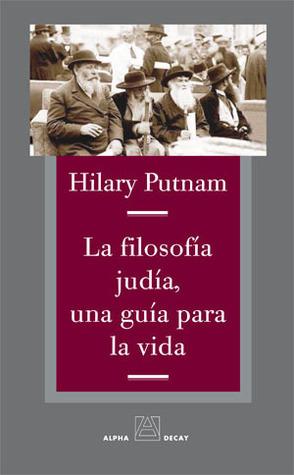 La filosofía judía, una guía para la vida Hilary Putnam