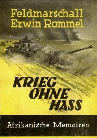 Krieg Ohne Hass: Afrikanische Memoiren  by  Erwin Rommel