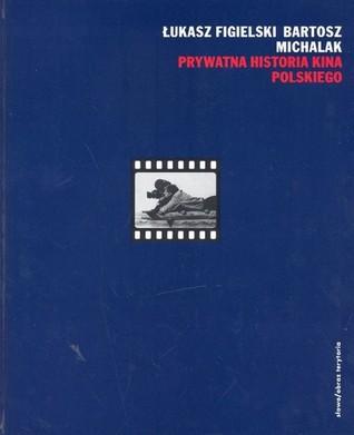 Prywatna historia polskiego kina  by  Bartosz Michalak