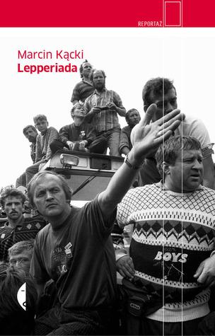 Lepperiada  by  Marcin Kącki