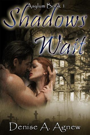 Shadows Wait (Asylum Trilogy Book 1)  by  Denise A. Agnew