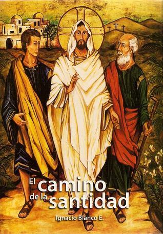 El Camino De La Santidad  by  Ignacio Blanco E.