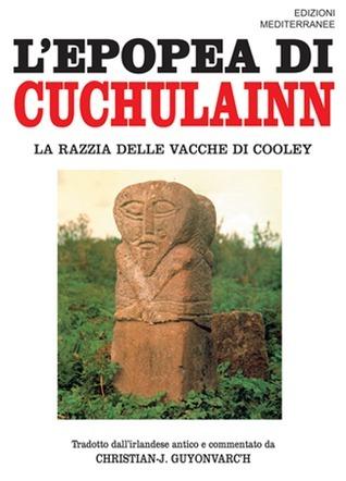 LEpopea di Cuchulainn: La razzia delle vacche di Cooley  by  Christian-J. Guyonvarch