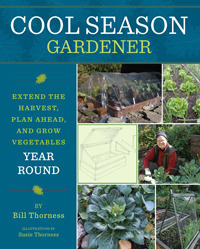 Cool Season Gardener: Extend the Harvest, Plan Ahead, and Grow Vegetables Year-Round  by  Bill Thorness