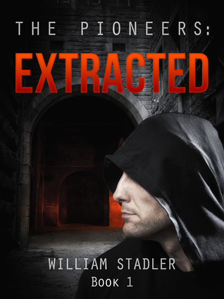 Extracted (Book 1 of The Pioneers Saga)  by  William Stadler