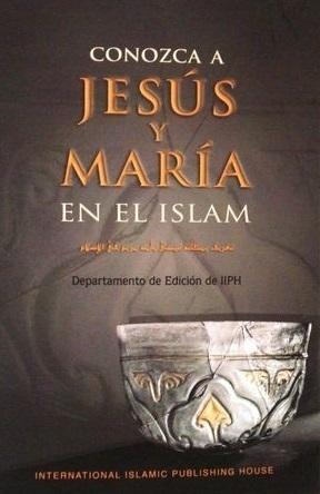 Conozca a Jesus y Maria en el Islam  by  Departamento de Edición de IIPH