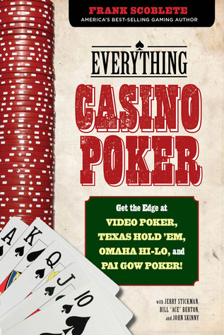 Everything Casino Poker: Get the Edge at Video Poker, Texas Holdem, Omaha Hi-Lo, and Pai Gow Poker! Frank Scoblete