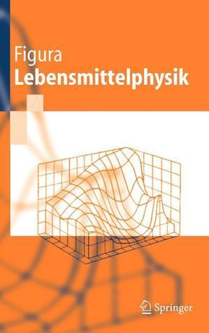 Lebensmittelphysik: Physikalische Kenngrossen - Messung Und Anwendung L. O. Figura