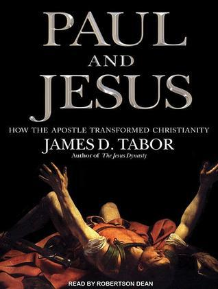 Paul and Jesus: How the Apostle Transformed Christianity James D. Tabor