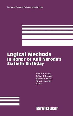 Logical Methods: In Honor of Anil Nerodes Sixtieth Birthday (Progress in Computer Science and Applied Logic John N. Crossley