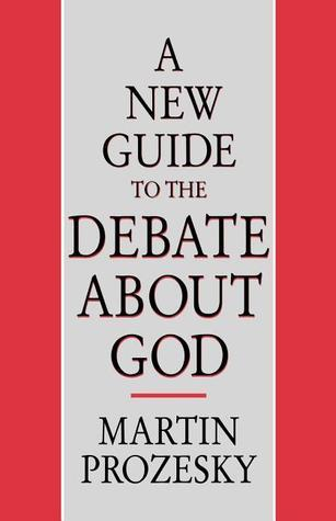 A New Guide to the Debate about God  by  Martin Prozesky