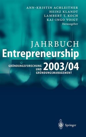 Jahrbuch Entrepreneurship 2003/04: Grundungsforschung Und Grundungsmanagement  by  Ann-Kristin Achleitner