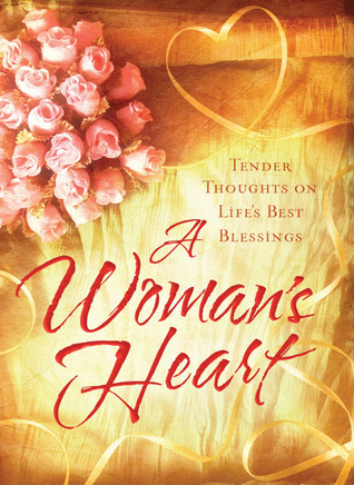 A Womans Heart: Tender Thoughts on Lifes Best Blessings Ellyn Sanna