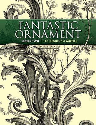 Fantastic Ornament, Series Two: 118 Designs and Motifs  by  A. Hauser