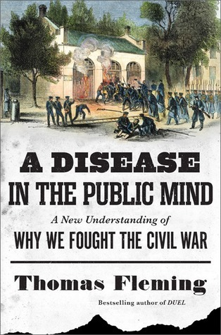A Disease in the Public Mind: A New Understanding of Why We Fought the Civil War  by  Thomas J. Fleming