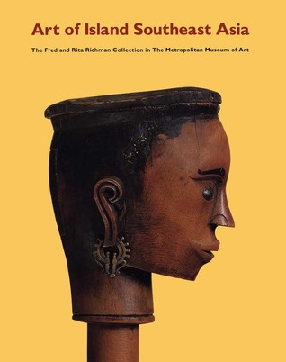 Art of Island Southeast Asia: The Fred and Rita Richman Collection  by  Florina H. Capistrano-Baker