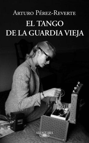 El tango de la Guardia Vieja Arturo Pérez-Reverte