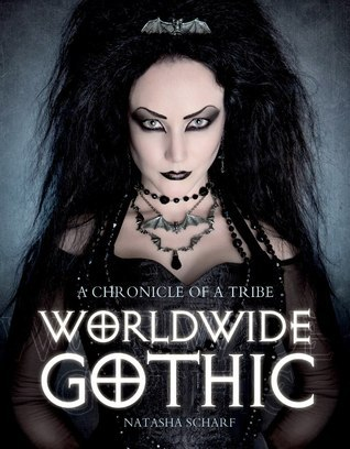 Worldwide Gothic: A Chronicle of a Tribe  by  Natasha Scharf