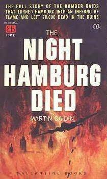 The Night Hamburg Died  by  Martin Caidin