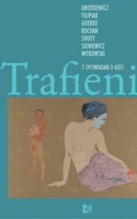 Trafieni. 7 opowiedań o AIDS  by  Michał Witkowski