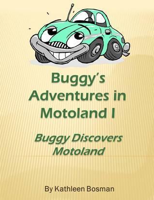 Buggys Adventures in Motoland - Buggy Discovers Motoland Kathy Bosman