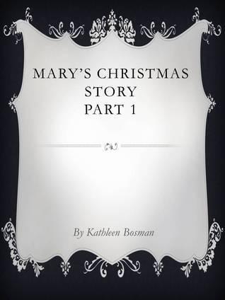 Marys Christmas Story Part I Kathy Bosman