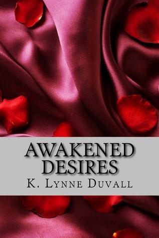 Awakened Desires  by  K. Lynne Duvall