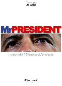 Mr President - La storia dei 44 presidenti americani  by  Giuseppe De Bellis