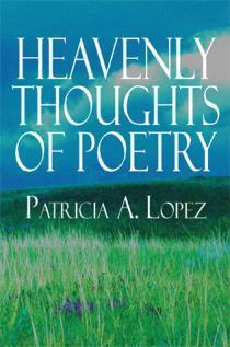 Heavenly Thoughts Of Poetry  by  Patricia A. Lopez
