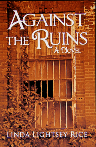 AGAINST THE RUINS  by  Linda Lightsey Rice
