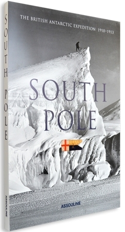 South Pole 1910-1913: the British Antarctic Expedition  by  Christine DellAmore