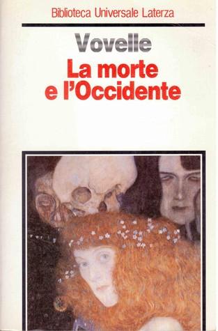 La morte e lOccidente: dal 1300 ai giorni nostri  by  Michel Vovelle