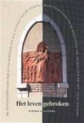 Het leven gebroken. De geschiedenis van de Tilburgers die als gevolg van de strijd tegen Duitsland en de bezetting van Nederland om het leven kwamen  by  Ad de Beer